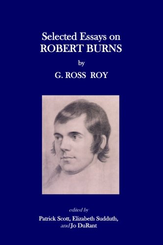 Selected Essays on Robert Burns by G. Ross Roy